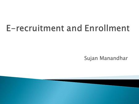 Sujan Manandhar.  E-Recruitment has become the primary communication and marketing tool used for recruiting and enrolling prospective employees and students.