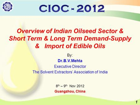 1 Overview of Indian Oilseed Sector & Short Term & Long Term Demand-Supply & Import of Edible Oils By: Dr.B.V.Mehta Executive Director The Solvent Extractors'
