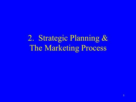 1 2. Strategic Planning & The Marketing Process. 2 What Is Planning Establish objectives Determine how to accomplish them regardless of what happens in.