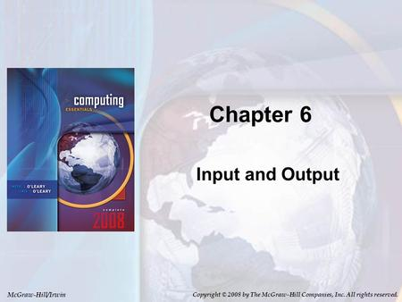 McGraw-Hill/Irwin Copyright © 2008 by The McGraw-Hill Companies, Inc. All rights reserved. Chapter 6 Input and Output.