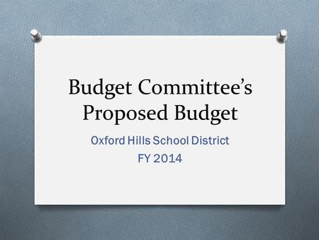 Budget Committee's Proposed Budget Oxford Hills School District FY 2014.
