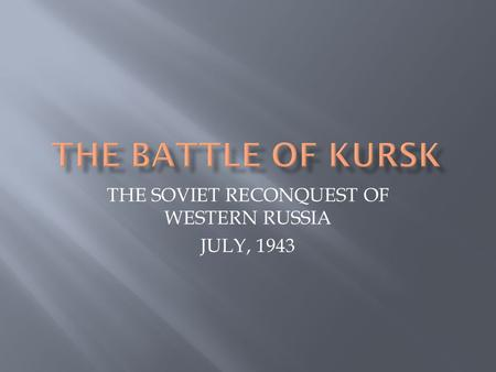 THE SOVIET RECONQUEST OF WESTERN RUSSIA JULY, 1943.