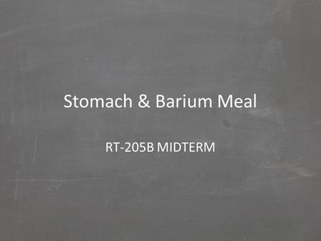 Stomach & Barium Meal RT-205B MIDTERM.