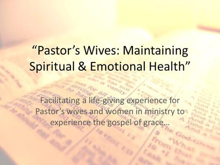 """Pastor's Wives: Maintaining Spiritual & Emotional Health"" Facilitating a life-giving experience for Pastor's wives and women in ministry to experience."