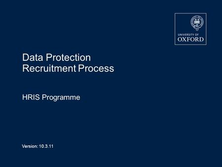 Version: 10.3.11 Data Protection Recruitment Process HRIS Programme.