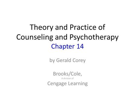 Theory and Practice of Counseling and Psychotherapy Chapter 14 by Gerald Corey Brooks/Cole, A division of Cengage Learning.