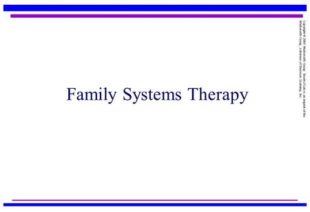 Copyright © 2005 Wadsworth Group. Brooks/Cole is an imprint of the Wadsworth Group, a division of Thomson Learning, Inc. Family Systems Therapy.