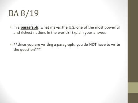 BA 8/19 In a paragraph, what makes the U.S. one of the most powerful and richest nations in the world? Explain your answer. **since you are writing a.