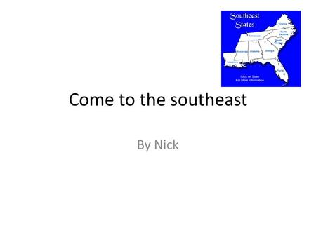 Come to the southeast By Nick. Florida Come to Florida there are many cities and it is always warm. The everglades are very big and deep.