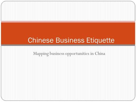 Mapping business opportunities in China Chinese Business Etiquette.