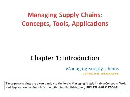 Managing Supply Chains: Concepts, Tools, Applications Chapter 1: Introduction These powerpoints are a companion to the book: Managing Supply Chains: