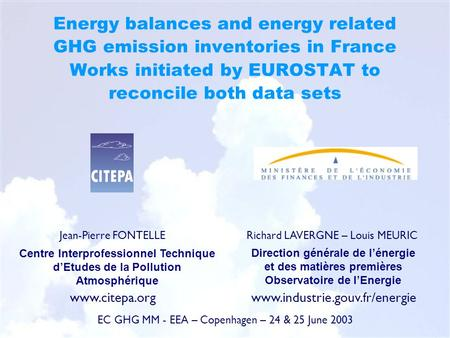 Energy balances and energy related GHG emission inventories in France Works initiated by EUROSTAT to reconcile both data sets Jean-Pierre FONTELLE Centre.