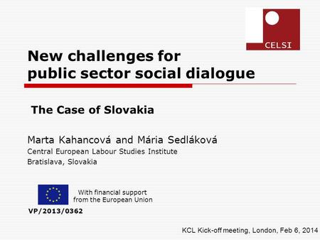 New challenges for public sector social dialogue The Case of Slovakia Marta Kahancová and Mária Sedláková Central European Labour Studies Institute Bratislava,