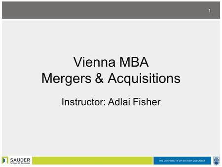 1 Vienna MBA <strong>Mergers</strong> & <strong>Acquisitions</strong> Instructor: Adlai Fisher.