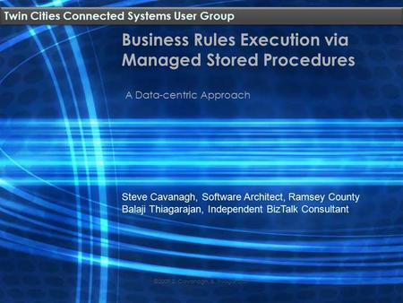 Business Rules Execution via Managed Stored Procedures A Data-centric Approach Steve Cavanagh, Software Architect, Ramsey County Balaji Thiagarajan, Independent.
