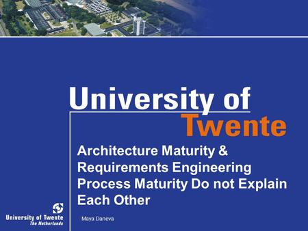 1 Architecture Maturity & Requirements Engineering Process Maturity Do not Explain Each Other Maya Daneva.