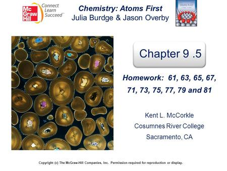 Chemistry: Atoms First Julia Burdge & Jason Overby Copyright (c) The McGraw-Hill Companies, Inc. Permission required for reproduction or display. Chapter.
