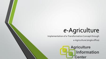 E-Agriculture Implementation of e-Transformation Concept through e-Agriculture (single office)