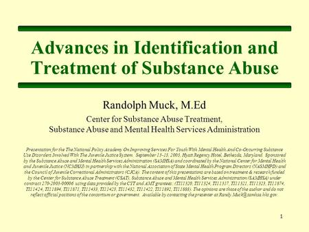 1 Advances in Identification and Treatment of Substance Abuse Randolph Muck, M.Ed Center for Substance Abuse Treatment, Substance Abuse and Mental Health.