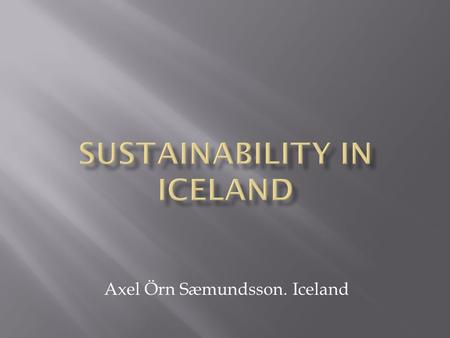 Axel Örn Sæmundsson. Iceland.  Milk products  Meat products  Vegetables  Fish products  Water.