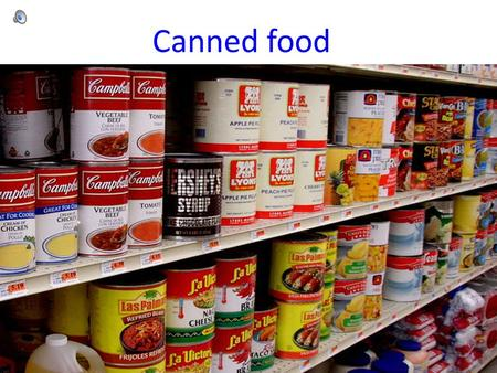 Canned food. Canned food was invented by a guy named Nicolas Appert at the end of the 1700s. Napoleon's army was responsible for the development of the.