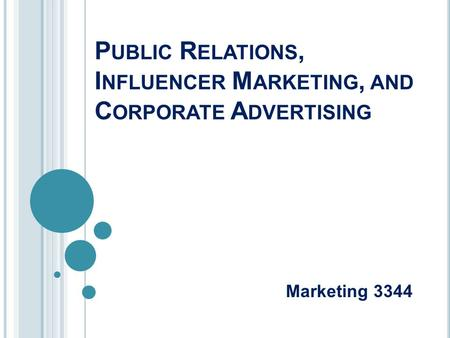 P UBLIC R ELATIONS, I NFLUENCER M ARKETING, AND C ORPORATE A DVERTISING Marketing 3344.