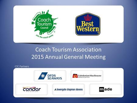 Coach Tourism Association 2015 Annual General Meeting CTC Partners.