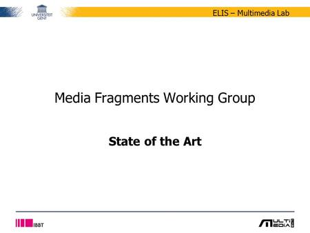 ELIS – Multimedia Lab State of the Art Media Fragments Working Group.