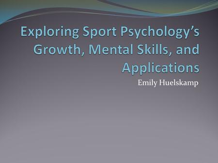 Emily Huelskamp. Exploring Introduction Recognition and Popularity Four Mental Skills Additional Areas Christian Application.