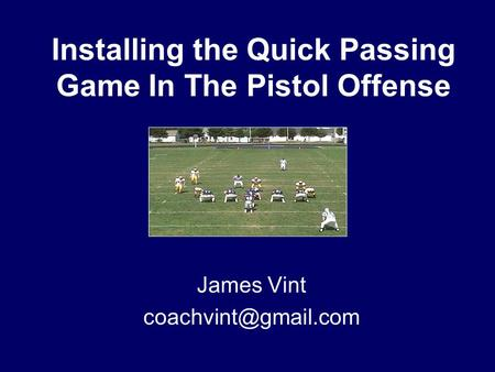 Installing the Quick Passing Game In The Pistol Offense James Vint