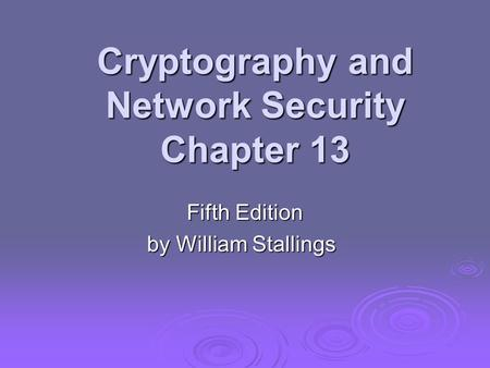 Cryptography and Network Security Chapter 13 Fifth Edition by William Stallings.