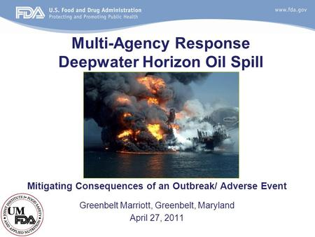 Multi-Agency Response Deepwater Horizon Oil Spill Mitigating Consequences of an Outbreak/ Adverse Event Greenbelt Marriott, Greenbelt, Maryland April 27,