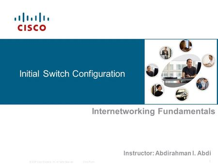 © 2006 Cisco Systems, Inc. All rights reserved.Cisco Public 1 Initial Switch Configuration Internetworking Fundamentals Instructor: Abdirahman I. Abdi.