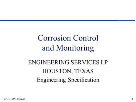 HOUSTON, TEXAS1 Corrosion Control and Monitoring ENGINEERING SERVICES LP HOUSTON, TEXAS Engineering Specification.