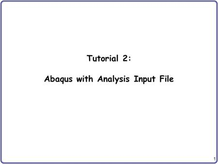 Tutorial 2: Abaqus with Analysis Input File