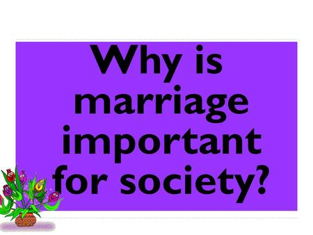 Why is marriage important for society?