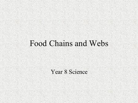 Food Chains and Webs Year 8 Science.