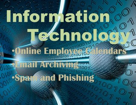 Information Technology Online Employee Calendars Email Archiving Spam and Phishing.