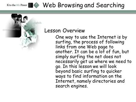 Web Browsing and Searching Lesson Overview One way to use the Internet is by surfing, the process of following links from one Web page to another. It can.