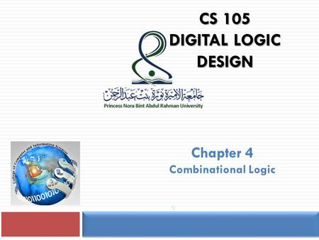 CS 105 DIGITAL LOGIC DESIGN Chapter 4 Combinational Logic 1.