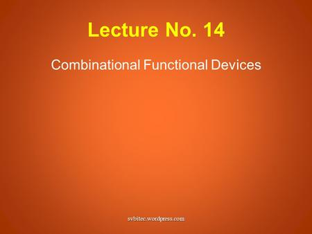 Lecture No. 14 Combinational Functional Devices svbitec.wordpress.com.
