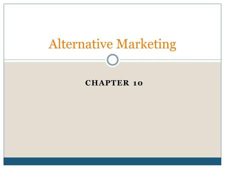 CHAPTER 10 Alternative Marketing. Alternative Marketing Programs Buzz Marketing  Methods of creating a buzz  Consumers who like a brand  Sponsored.