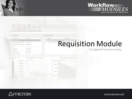 Requisition Module For Sage MIP Fund Accounting. Overview Requisition Processing Purchase Order Processing Employee Reimbursements Payment Processing.
