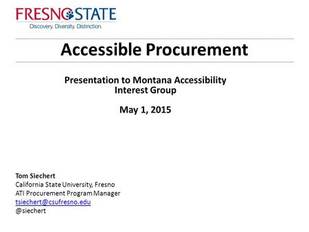 Accessible Procurement Tom Siechert California State University, Fresno ATI Procurement Program Presentation.