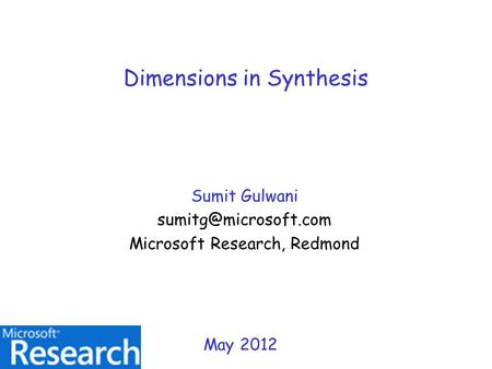 Dimensions in Synthesis Sumit Gulwani Microsoft Research, Redmond May 2012.