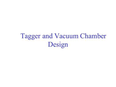 Tagger and Vacuum Chamber Design. Outline. Design considerations. Stresses and deformations. Mechanical assembly.