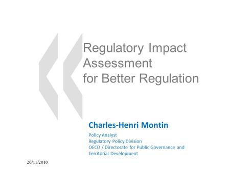 20/11/2010 Regulatory Impact Assessment for Better Regulation Charles-Henri Montin Policy Analyst Regulatory Policy Division OECD / Directorate for Public.