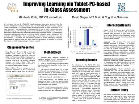 Improving Learning via Tablet-PC-based In-Class Assessment Kimberle Koile, MIT CS and AI Lab David Singer, MIT Brain & Cognitive Sciences Classroom Presenter.