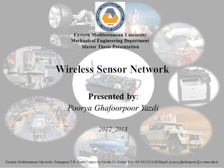 Presented by : Poorya Ghafoorpoor Yazdi 2012_2013 Eastern Mediterranean University Mechanical Engineering Department Master Thesis Presentation Eastern.
