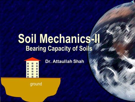 SIVA 1 Soil Mechanics-II Bearing Capacity of Soils Dr. Attaullah Shah ground.